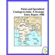 Paints and Specialized Coatings in India : A Strategic Entry Report, 1996 by Icon Group International Staff, 9780741807304