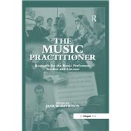 The Music Practitioner: Research for the Music Performer, Teacher and Listener by Davidson,Jane W., 9781138277304