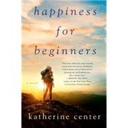Happiness for Beginners A Novel by Center, Katherine, 9781250047304