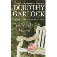 Take Me Home by Garlock, Dorothy, 9781455527304
