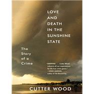Love and Death in the Sunshine State by Wood, Cutter, 9781616207304