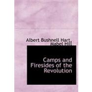 Camps and Firesides of the Revolution by Bushnell Hart, Mabel Hill Albert, 9780559047305
