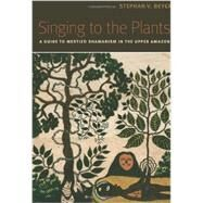 Singing to the Plants by Beyer, Stephan V., 9780826347305