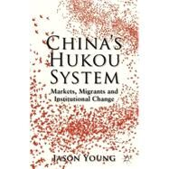 China's Hukou System Markets, Migrants and Institutional Change by Young, Jason, 9781137277305