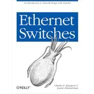 Ethernet Switches by Spurgeon, Charles E.; Zimmerman, Joann, 9781449367305