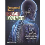 Biomechanical Basis of Human Movement by Hamill, Joseph; Knutzen, Kathleen; Derrick, Timothy, 9781451177305
