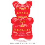 Gummi Bears Should Not Be Organic And Other Opinions I Can't Back Up With Facts by Wilder-taylor, Stefanie, 9781476787305