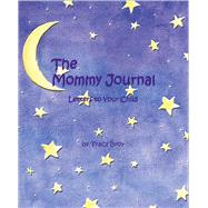 The Mommy Journal Letters to Your Child by Broy, Tracy, 9780740727306