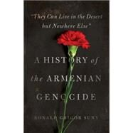 They Can Live in the Desert but Nowhere Else: A History of the Armenian Genocide by Suny, Ronald Grigor, 9780691147307
