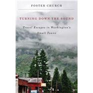 Turning Down the Sound: Travel Escapes in Washington's Small Towns by Church, Foster, 9780870717307
