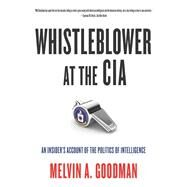 Whistleblower at the CIA by Goodman, Melvin A., 9780872867307