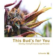 This Bud's for You Selecting, Growing & Enjoying LEGAL Marijuana by Rosenthal, Ed, 9781936807307