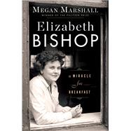 Elizabeth Bishop by Marshall, Megan, 9780544617308