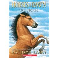 Horses of the Dawn #1: the Escape by Lasky, Kathryn, 9780545397308