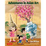 Adventures in Asian Art by Dicicco, Sue; Clearwaters, Deborah (CON); Asian Art Museum (CON), 9780804847308