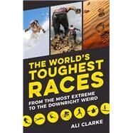 The World's Toughest Races by Clarke, Ali, 9781849537308