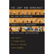 The Jury and Democracy How Jury Deliberation Promotes Civic Engagement and Political Participation by Gastil, John; Deess, E. Pierre; Weiser, Philip J.; Simmons, Cindy, 9780195377309