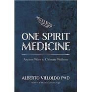 One Spirit Medicine by Villoldo, Alberto, Ph.D., 9781401947309