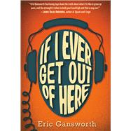 If I Ever Get Out of Here by Gansworth, Eric, 9780545417310