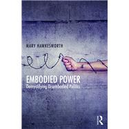 Embodied Power: Demystifying Disembodied Politics by Hawkesworth; Mary, 9781138667310