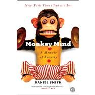 Monkey Mind : A Memoir of Anxiety by Smith, Daniel, 9781439177310