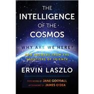 The Intelligence of the Cosmos by Laszlo, Ervin; Goodall, Jane; O'dea, James (AFT), 9781620557310