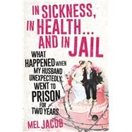 In Sickness, in Health . . . and in Jail by Jacob, Mel, 9781925267310