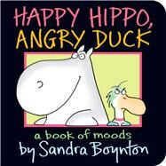 Happy Hippo, Angry Duck A Book of Moods by Boynton, Sandra; Boynton, Sandra, 9781442417311