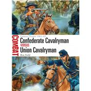 Confederate Cavalryman vs Union Cavalryman Eastern Theater 1861–65 by Field, Ron; Dennis, Peter, 9781472807311