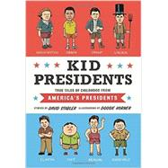 Kid Presidents: True Tales of Childhood from America's Presidents by Stabler, David; Horner, Doogie, 9781594747311