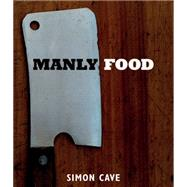 Manly Food by Cave, Simon; Evans, Beth, 9781849497312