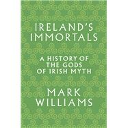 Ireland's Immortals by Williams, Mark, 9780691157313