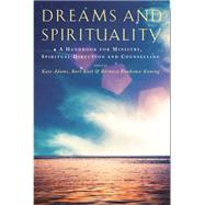 Dreams and Spirituality: A Handbook for Ministry, Spiritual Direction and Counselling by Adams, Kate; Koet, Bart; Koning, Barbara, 9781848257313