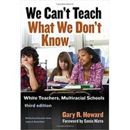 We Can't Teach What We Don't Know by Howard, Gary R., 9780807757314