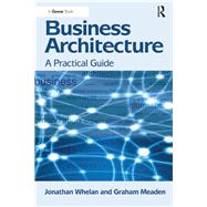 Business Architecture: A Practical Guide by Whelan,Jonathan, 9781138247314