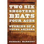Two Six Shooters Beat Four Aces by Marriott, Barbara, 9781442247314
