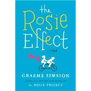 The Rosie Effect A Novel by Simsion, Graeme, 9781476767314