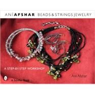 Beads and Strings Jewelry : A Step-by-Step Workshop by Afshar, Ani, 9780764327315