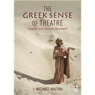 The Greek Sense of Theatre: Tragedy and Comedy by Walton; J. Michael, 9781138857315