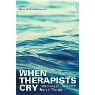 When Therapists Cry: Reflections on TherapistsÆ Tears in Therapy by Blume-Marcovici; Amy, 9781138927315