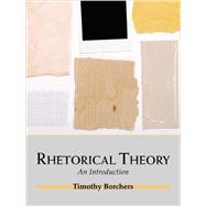 Rhetorical Theory by Borchers, Timothy, 9781577667315