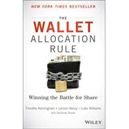 The Wallet Allocation Rule: Winning the Battle for Share by Keiningham, Timothy L.; Aksoy, Lerzan; Williams, Luke; Buoye, Alexander J., 9781119037316