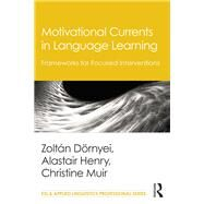 Motivational Currents in Language Learning: Frameworks for Focused Interventions by D÷rnyei; Zoltßn, 9781138777316
