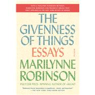 The Givenness of Things Essays by Robinson, Marilynne, 9781250097316