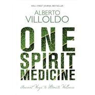 One Spirit Medicine by Villoldo, Alberto, 9781401947316
