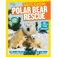 National Geographic Kids Mission: Polar Bear Rescue by DE SEVE, KARENCASTALDO, NANCY, 9781426317316