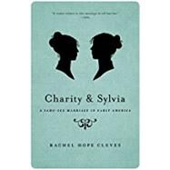 Charity and Sylvia A Same-Sex Marriage in Early America by Cleves, Rechel Hope, 9780190627317