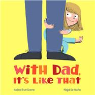 With Dad, It's Like That by Brun-Cosme, Nadine; Le Huche, Magali, 9780807587317