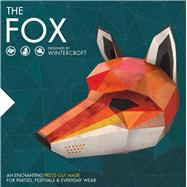 The Fox An Enchanting Press-Out Mask for Parties, Festivals & Everyday Wear by Wintercroft, Steve, 9781780977317