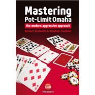 Mastering Pot-Limit Omaha The modern aggressive approach by Okolowitz , Herbert; Taschner, Wladimir, 9781909457317